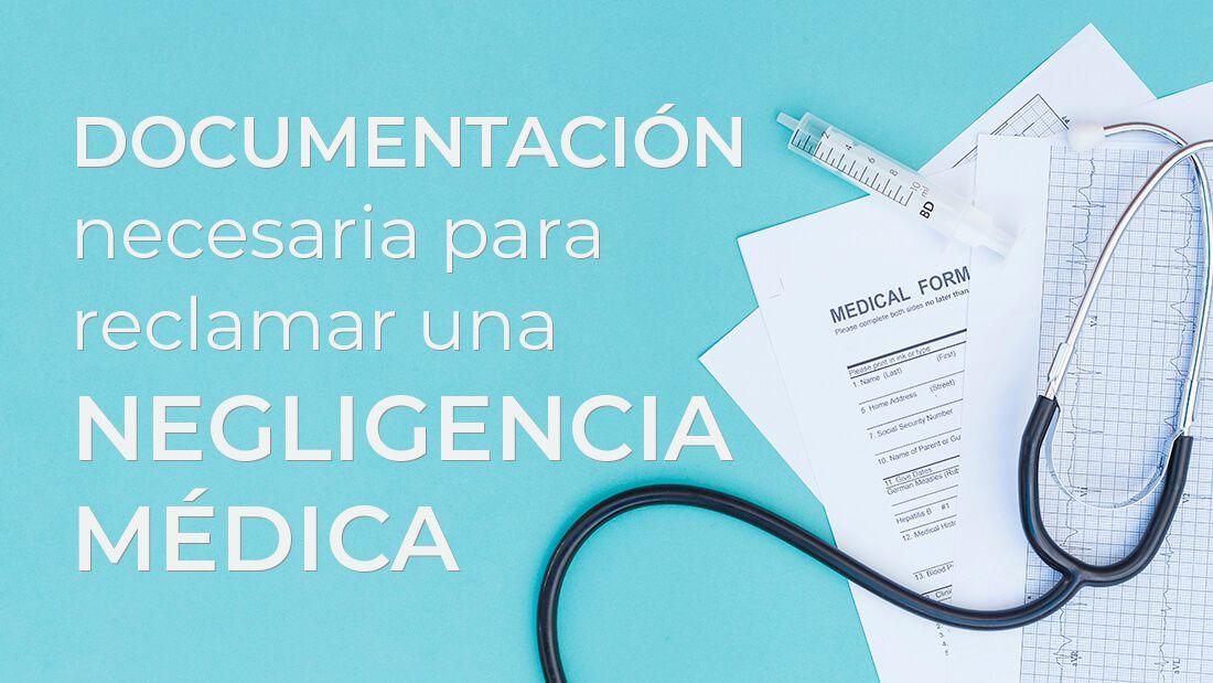 Documentación para Reclamar una Negligencia médica